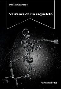 vaivenes de un esqueleto paula ithurbide